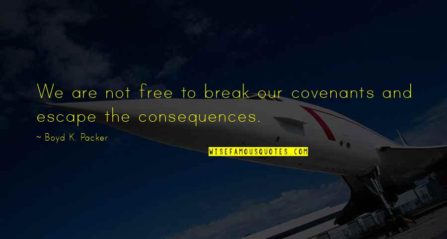 We Are Not Free Quotes By Boyd K. Packer: We are not free to break our covenants