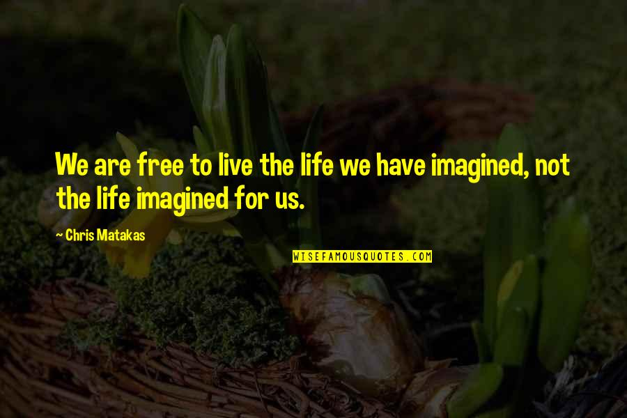 We Are Not Free Quotes By Chris Matakas: We are free to live the life we