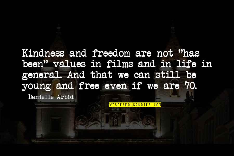 """We Are Not Free Quotes By Danielle Arbid: Kindness and freedom are not """"has been"""" values"""