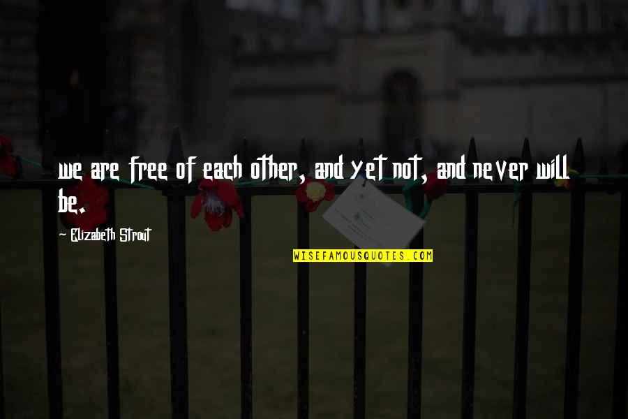 We Are Not Free Quotes By Elizabeth Strout: we are free of each other, and yet