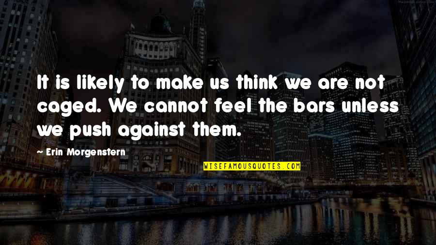 We Are Not Free Quotes By Erin Morgenstern: It is likely to make us think we