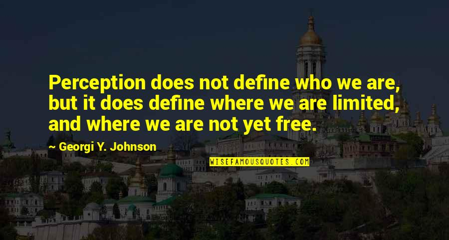 We Are Not Free Quotes By Georgi Y. Johnson: Perception does not define who we are, but