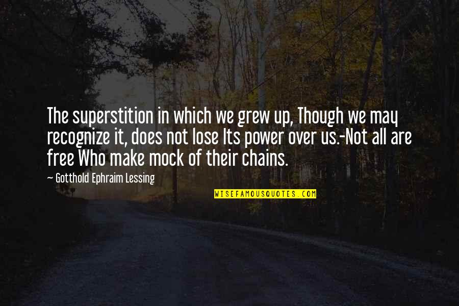 We Are Not Free Quotes By Gotthold Ephraim Lessing: The superstition in which we grew up, Though