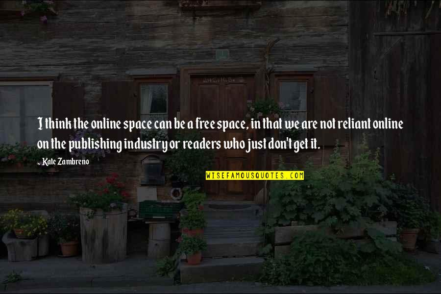 We Are Not Free Quotes By Kate Zambreno: I think the online space can be a