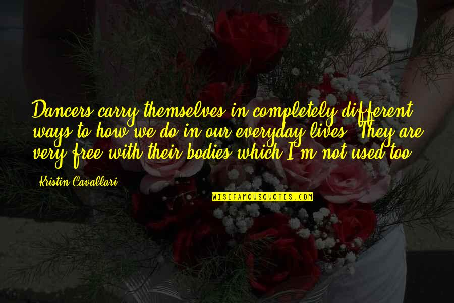 We Are Not Free Quotes By Kristin Cavallari: Dancers carry themselves in completely different ways to