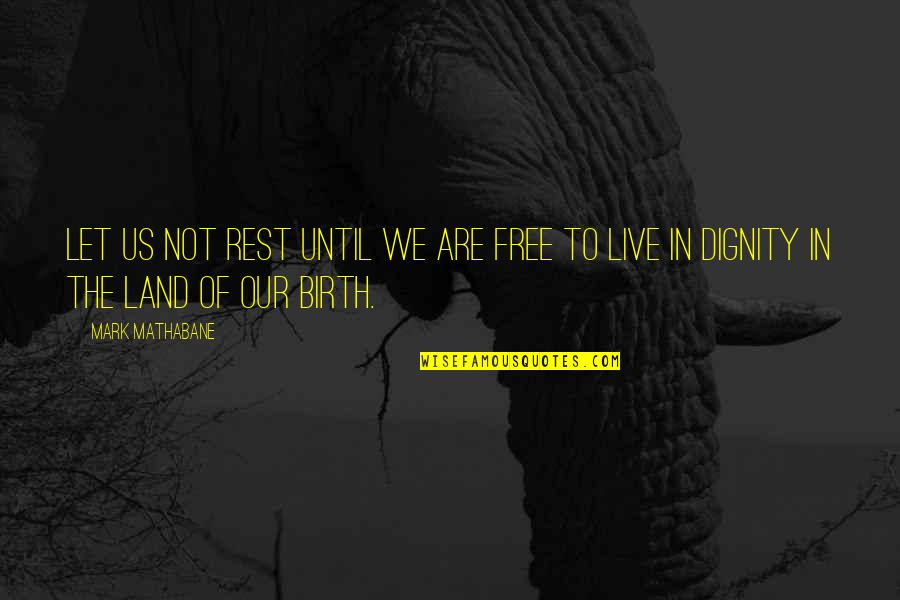We Are Not Free Quotes By Mark Mathabane: Let us not rest until we are free
