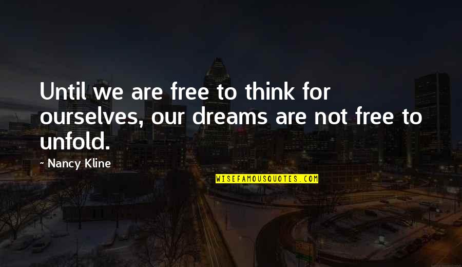 We Are Not Free Quotes By Nancy Kline: Until we are free to think for ourselves,