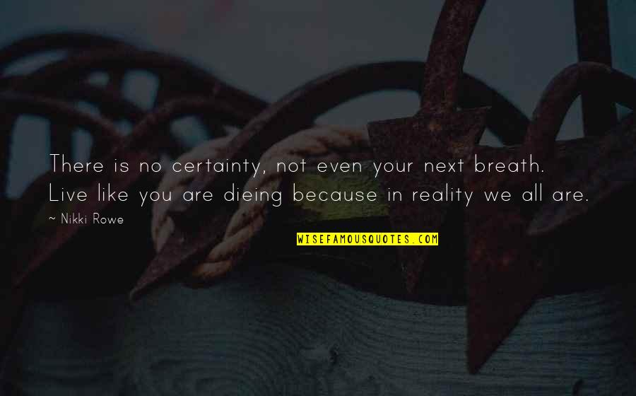 We Are Not Free Quotes By Nikki Rowe: There is no certainty, not even your next