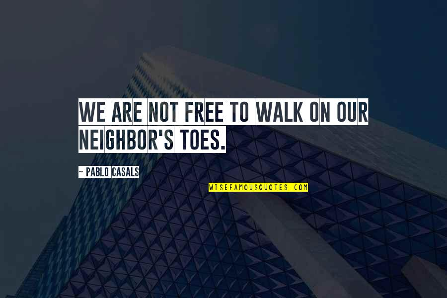 We Are Not Free Quotes By Pablo Casals: We are not free to walk on our
