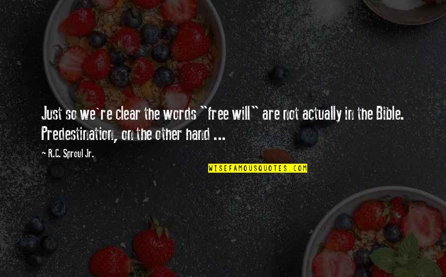 """We Are Not Free Quotes By R.C. Sproul Jr.: Just so we're clear the words """"free will"""""""