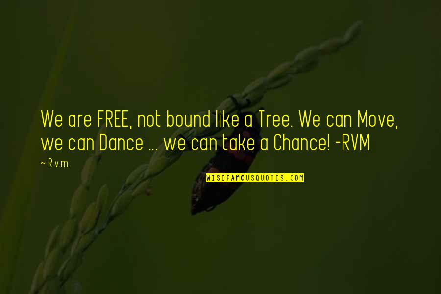 We Are Not Free Quotes By R.v.m.: We are FREE, not bound like a Tree.
