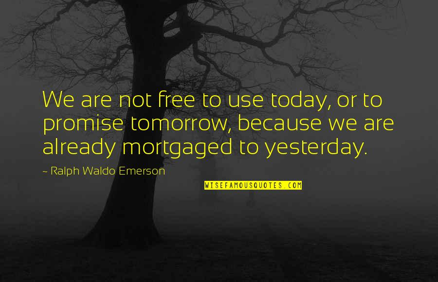 We Are Not Free Quotes By Ralph Waldo Emerson: We are not free to use today, or