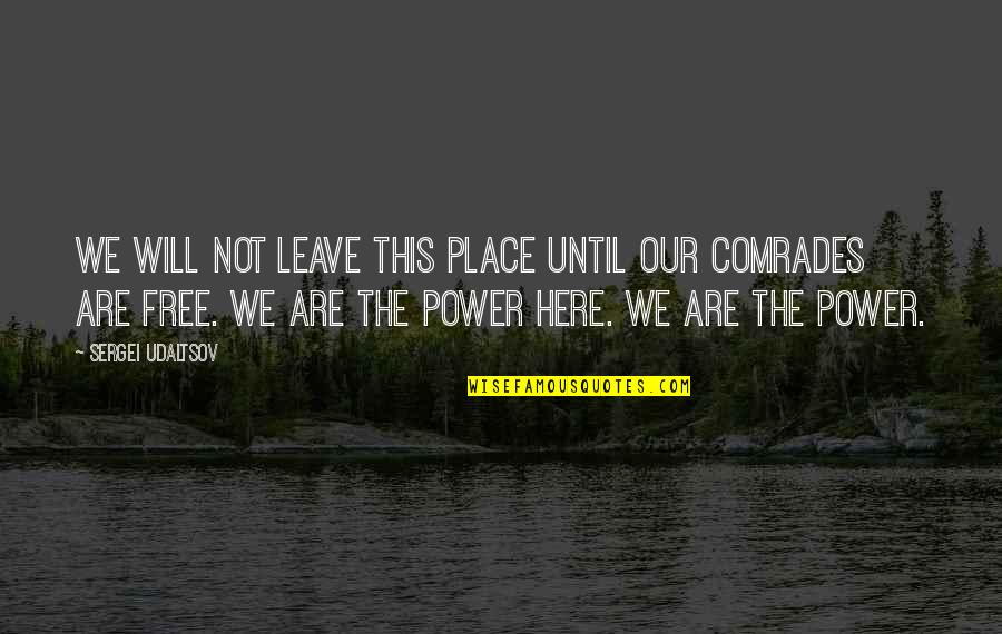 We Are Not Free Quotes By Sergei Udaltsov: We will not leave this place until our