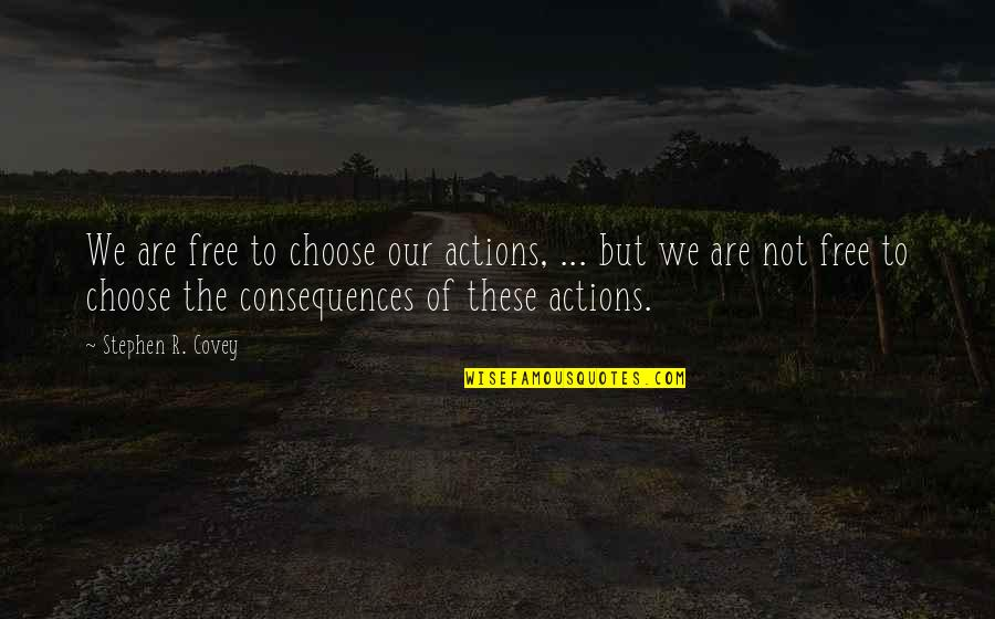 We Are Not Free Quotes By Stephen R. Covey: We are free to choose our actions, ...