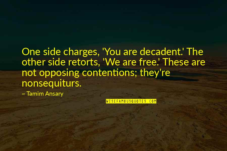 We Are Not Free Quotes By Tamim Ansary: One side charges, 'You are decadent.' The other