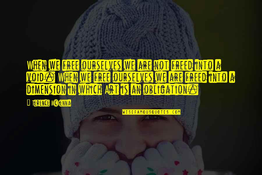 We Are Not Free Quotes By Terence McKenna: When we free ourselves we are not freed