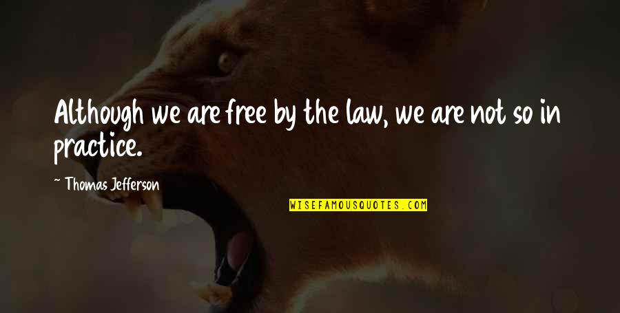 We Are Not Free Quotes By Thomas Jefferson: Although we are free by the law, we