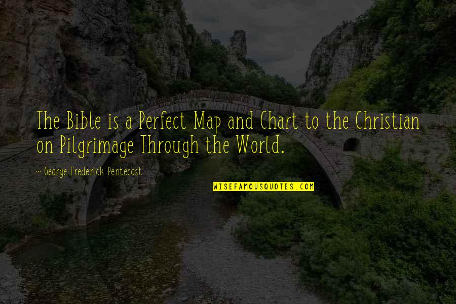 We Are Not Perfect Bible Quotes By George Frederick Pentecost: The Bible is a Perfect Map and Chart