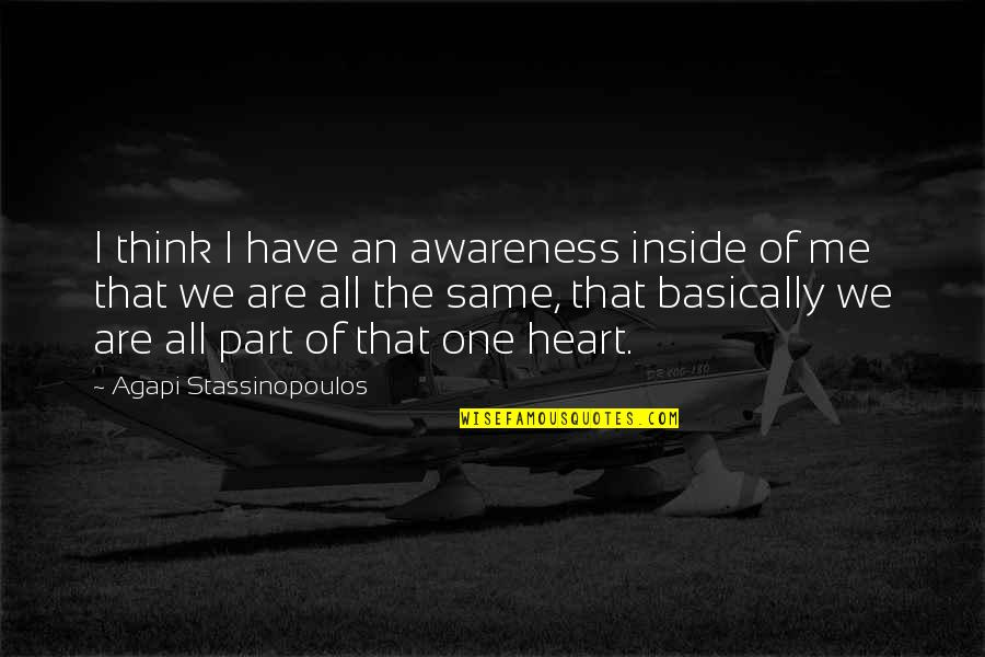 We Are One Heart Quotes By Agapi Stassinopoulos: I think I have an awareness inside of