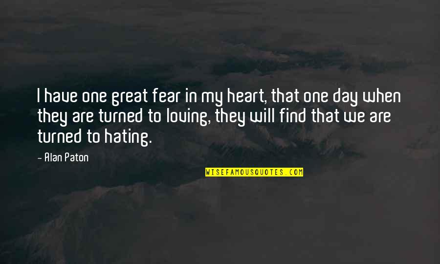 We Are One Heart Quotes By Alan Paton: I have one great fear in my heart,