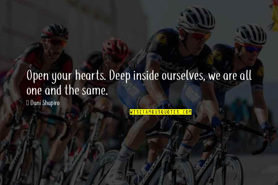 We Are One Heart Quotes By Dani Shapiro: Open your hearts. Deep inside ourselves, we are
