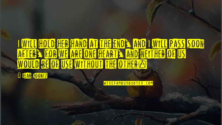 We Are One Heart Quotes By Dean Koontz: I will hold her hand at the end,