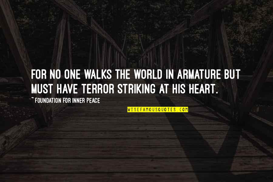 We Are One Heart Quotes By Foundation For Inner Peace: For no one walks the world in armature