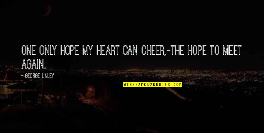 We Are One Heart Quotes By George Linley: One only hope my heart can cheer,-The hope