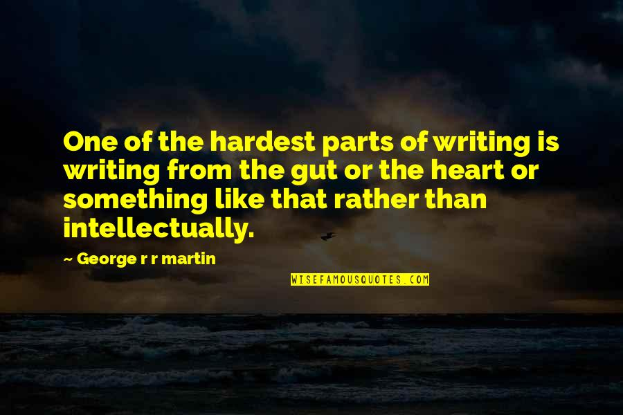 We Are One Heart Quotes By George R R Martin: One of the hardest parts of writing is