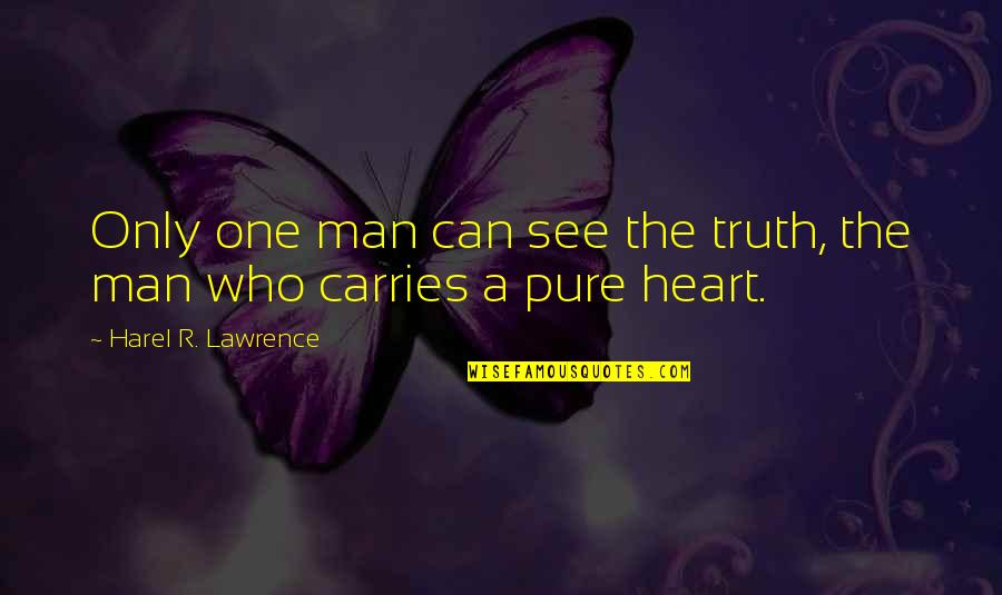 We Are One Heart Quotes By Harel R. Lawrence: Only one man can see the truth, the