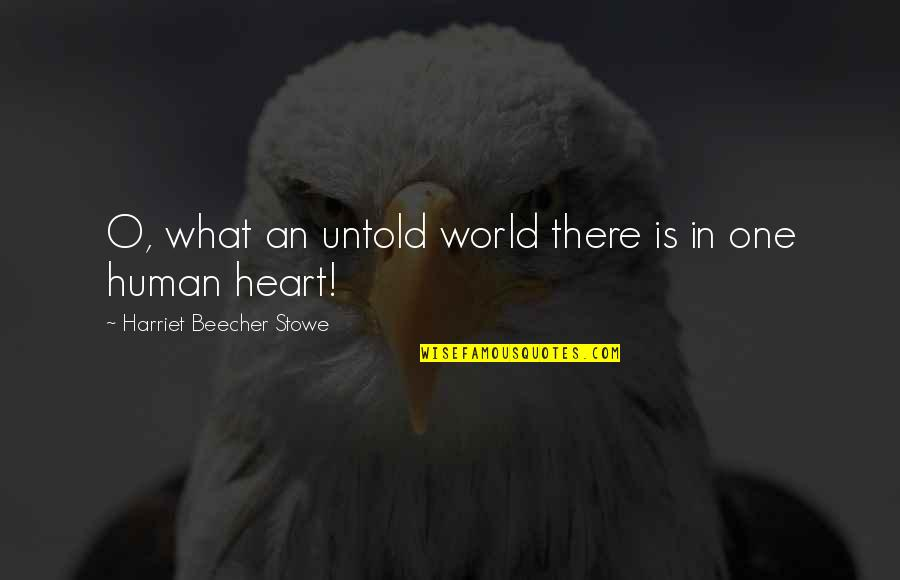 We Are One Heart Quotes By Harriet Beecher Stowe: O, what an untold world there is in