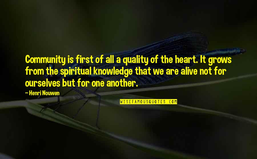 We Are One Heart Quotes By Henri Nouwen: Community is first of all a quality of