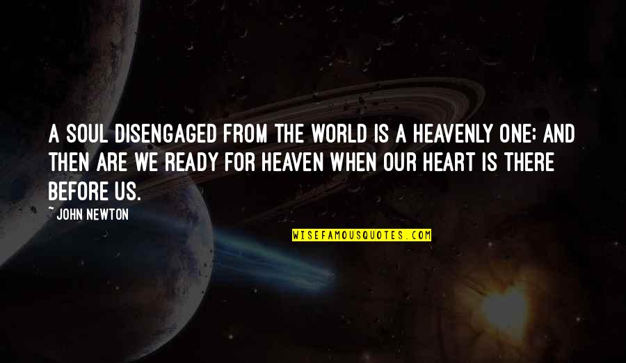 We Are One Heart Quotes By John Newton: A soul disengaged from the world is a