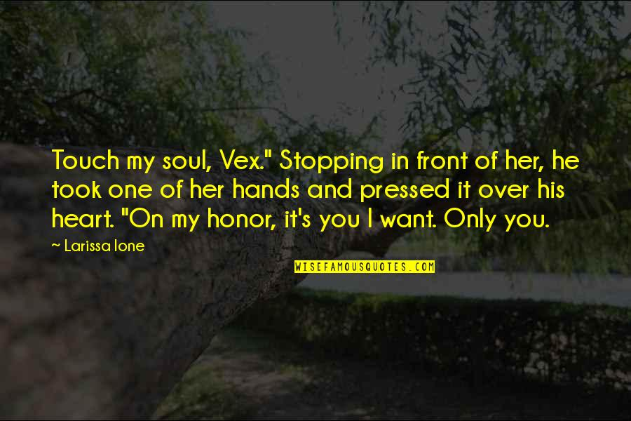 "We Are One Heart Quotes By Larissa Ione: Touch my soul, Vex."" Stopping in front of"