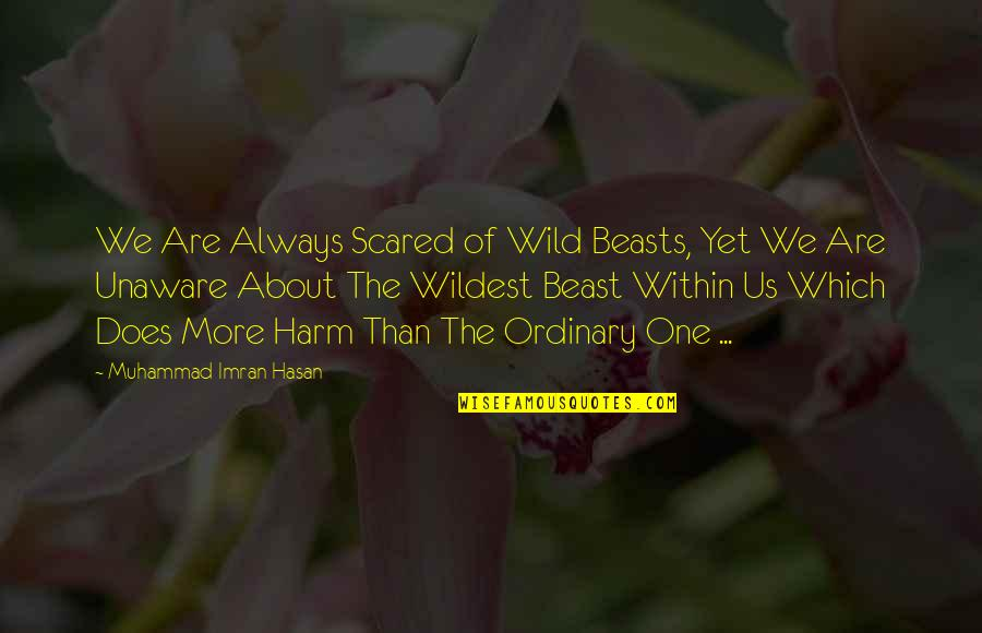 We Are One Heart Quotes By Muhammad Imran Hasan: We Are Always Scared of Wild Beasts, Yet