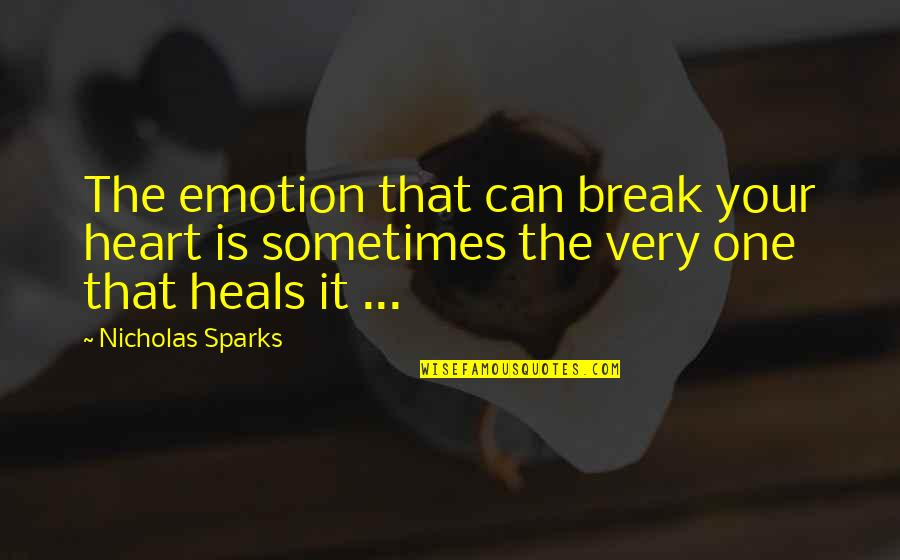 We Are One Heart Quotes By Nicholas Sparks: The emotion that can break your heart is