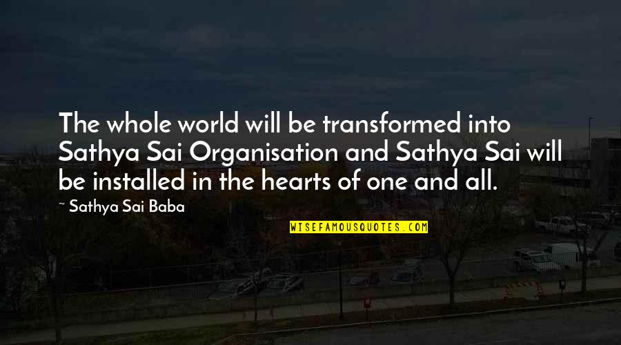 We Are One Heart Quotes By Sathya Sai Baba: The whole world will be transformed into Sathya