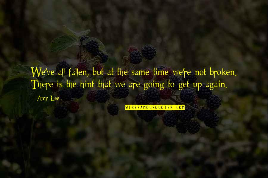 We Are The Same Quotes By Amy Lee: We've all fallen, but at the same time