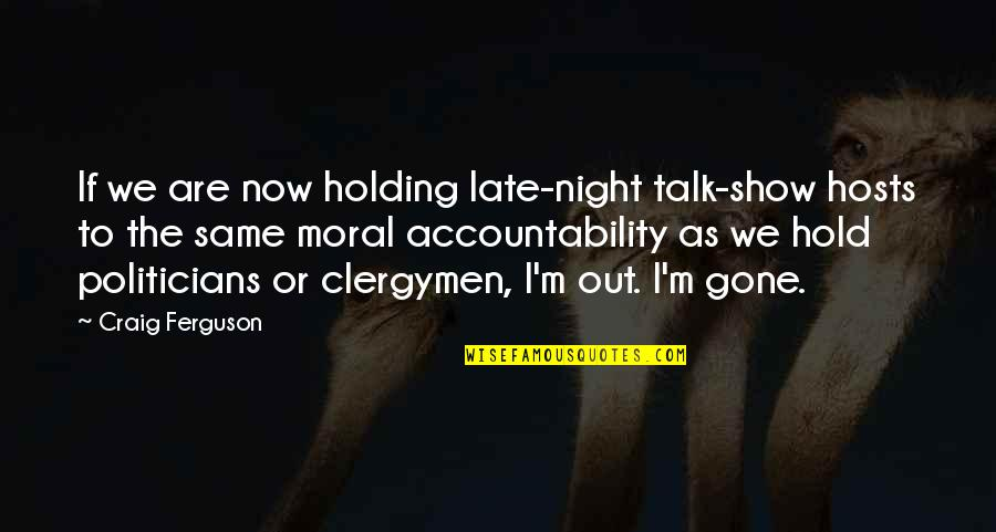 We Are The Same Quotes By Craig Ferguson: If we are now holding late-night talk-show hosts