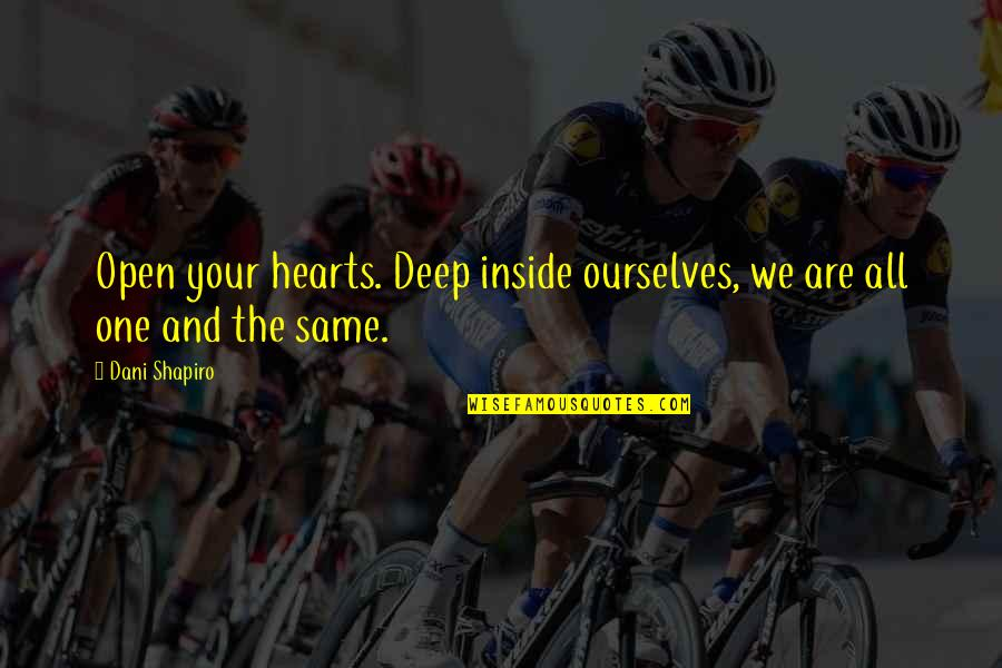 We Are The Same Quotes By Dani Shapiro: Open your hearts. Deep inside ourselves, we are