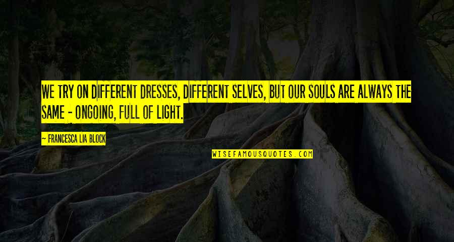 We Are The Same Quotes By Francesca Lia Block: We try on different dresses, different selves, but