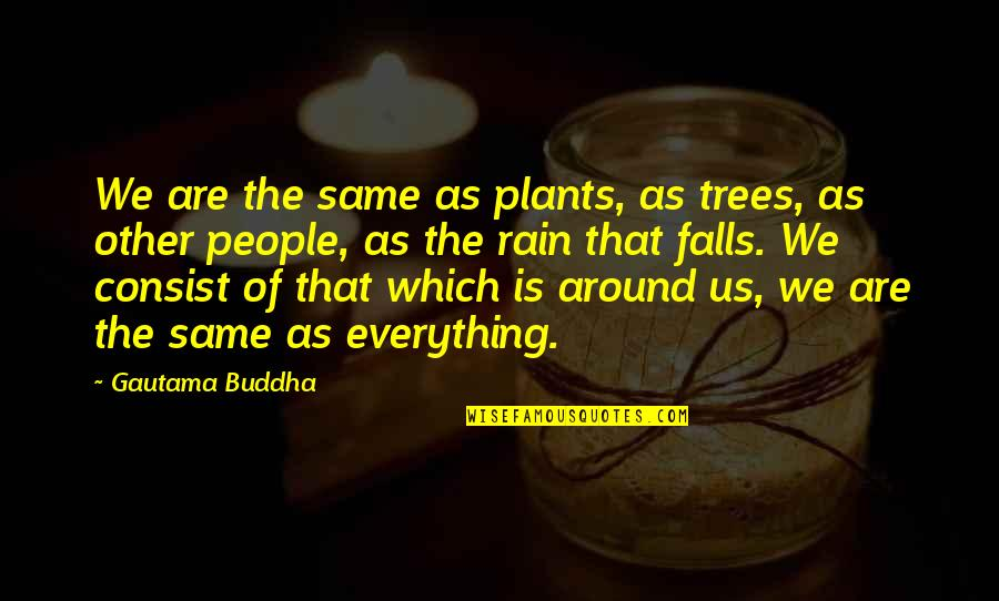 We Are The Same Quotes By Gautama Buddha: We are the same as plants, as trees,