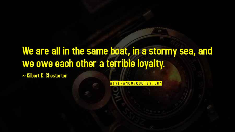 We Are The Same Quotes By Gilbert K. Chesterton: We are all in the same boat, in