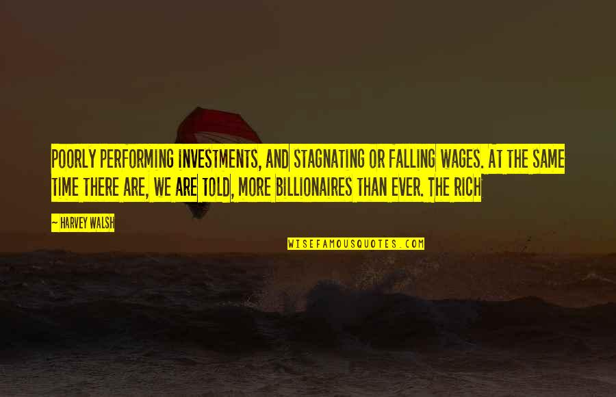 We Are The Same Quotes By Harvey Walsh: poorly performing investments, and stagnating or falling wages.