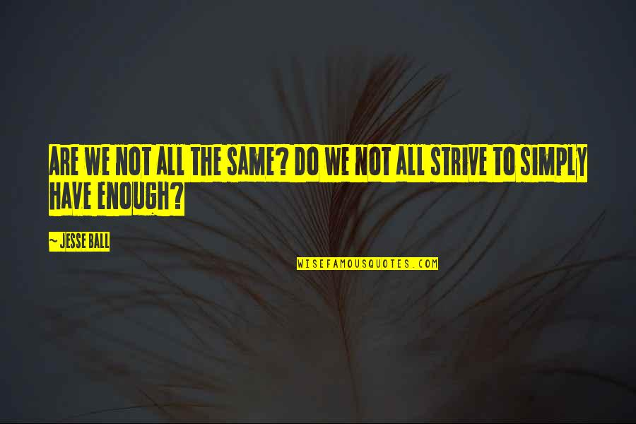 We Are The Same Quotes By Jesse Ball: Are we not all the same? Do we