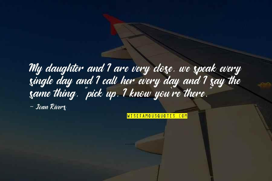 We Are The Same Quotes By Joan Rivers: My daughter and I are very close, we
