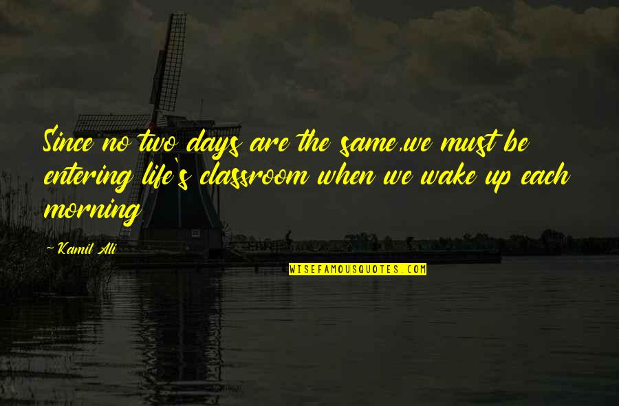 We Are The Same Quotes By Kamil Ali: Since no two days are the same,we must