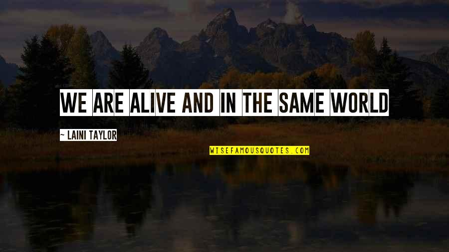 We Are The Same Quotes By Laini Taylor: We are alive and in the same world