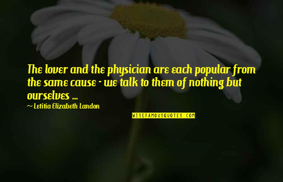 We Are The Same Quotes By Letitia Elizabeth Landon: The lover and the physician are each popular