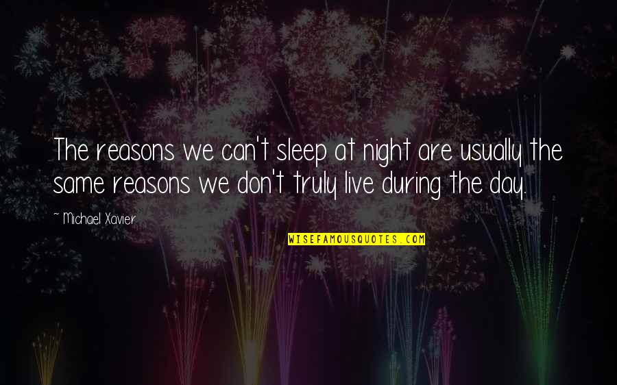 We Are The Same Quotes By Michael Xavier: The reasons we can't sleep at night are